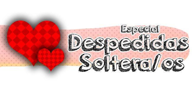Especial Despedidas de Soltera/os